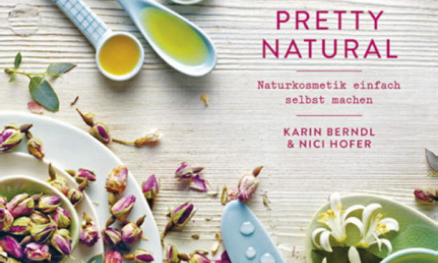 Pretty Natural – Kosmetik selbst gemacht